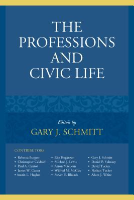 The Professions and Civic Life - Schmitt, Gary J. (Editor), and Caldwell, Christopher (Contributions by), and Cantor, Paul A. (Contributions by)