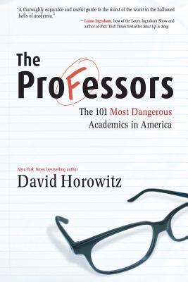 The Professors: The 101 Most Dangerous Academics in America - Horowitz, David