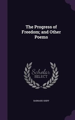The Progress of Freedom; And Other Poems - Shipp, Barnard