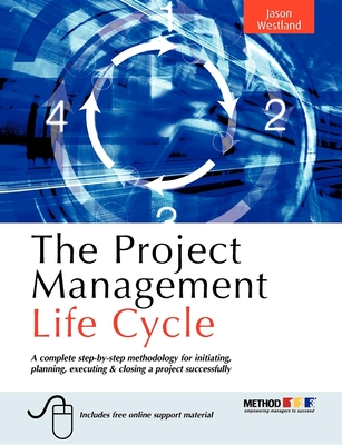 The Project Management Life Cycle: A Complete Step-By-Step Methodology for Initiating, Planning, Executing & Closing a Project Successfully - Westland, Jason