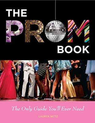 The Prom Book: The Only Guide You'll Ever Need - Metz, Lauren