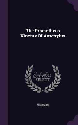 The Prometheus Vinctus of Aeschylus - Aeschylus (Creator)