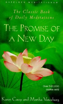 The Promise of a New Day: A Book of Daily Meditations - Casey, Karen, and Vanceburg, Martha