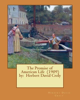 The Promise of American Life (1909) by: Herbert David Croly - Croly, Herbert David