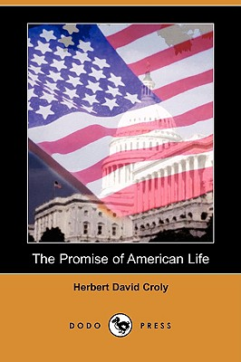 The Promise of American Life (Dodo Press) - Croly, Herbert David