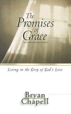 The Promises of Grace: Living in the Grip of God's Love - Chapell, Bryan