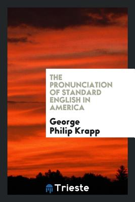 The Pronunciation of Standard English in America - Krapp, George Philip