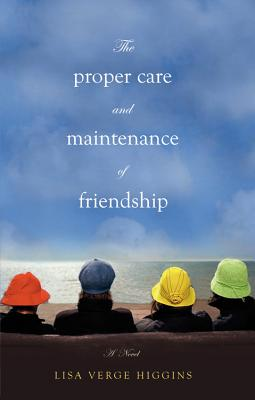 The Proper Care and Maintenance of Friendship - Higgins, Lisa Verge