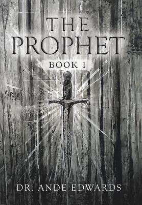 The Prophet: Book 1 - Edwards, Dr Ande