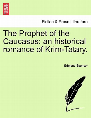 The Prophet of the Caucasus: An Historical Romance of Krim-Tatary. - Spencer, Edmund