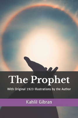 The Prophet: With Original 1923 Illustrations by the Author - Gibran, Kahlil