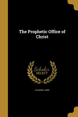 The Prophetic Office of Christ - Lord, Eleazar