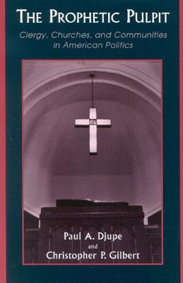The Prophetic Pulpit: Clergy, Churches, and Communities in American Politics - Djupe, Paul A, and Gilbert, Christopher P
