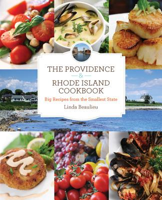 The Providence & Rhode Island Cookbook: Big Recipes from the Smallest State - Beaulieu, Linda