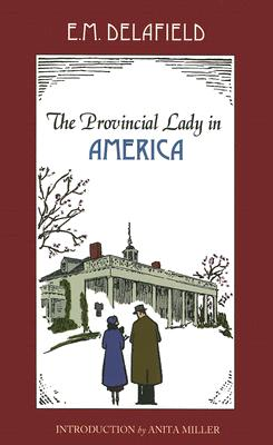The Provincial Lady in America - Delafield, E M, and Miller, Anita, PH.D. (Introduction by)