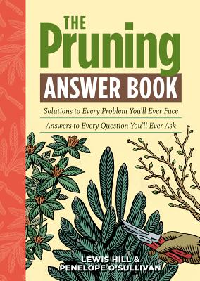 The Pruning Answer Book - Hill, Lewis, and O'Sullivan, Penelope
