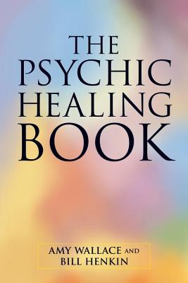 The Psychic Healing Book - Wallace, Amy