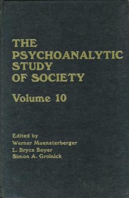 The Psychoanalytic Study of Society, V. 10 - Muensterberger, Werner (Editor), and Boyer, L. Bryce (Editor)