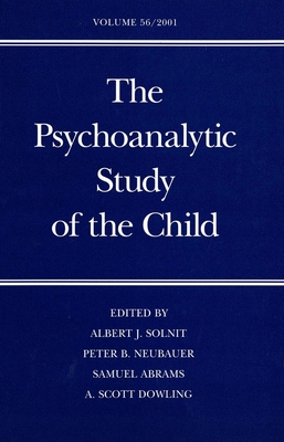 The Psychoanalytic Study of the Child: Volume 56 - Solnit, Albert J, Dr., M.D., and Neubauer, Peter B, Dr., and Abrams, Samuel, Dr.