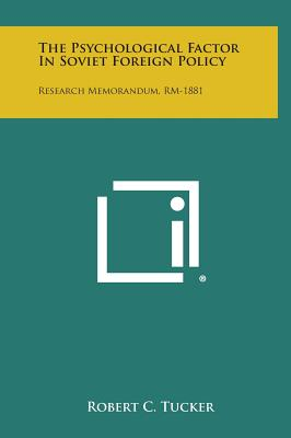 The Psychological Factor in Soviet Foreign Policy: Research Memorandum, Rm-1881 - Tucker, Robert C