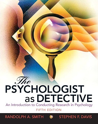 The Psychologist as Detective: An Introduction to Conducting Research in Psychology - Smith, Randolph A, and Davis, Stephen F