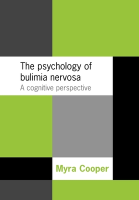 The Psychology of Bulimia Nervosa: A Cognitive Perspective - Cooper, Myra