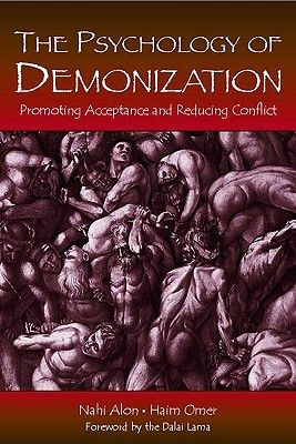 The Psychology of Demonization: Promoting Acceptance and Reducing Conflict - Alon, Nahi