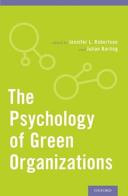 The Psychology of Green Organizations - Robertson, Jennifer L (Editor), and Barling, Julian (Editor)