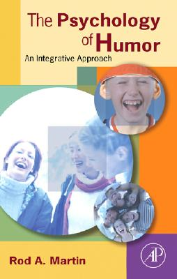 The Psychology of Humor: An Integrative Approach - Martin, Rod A