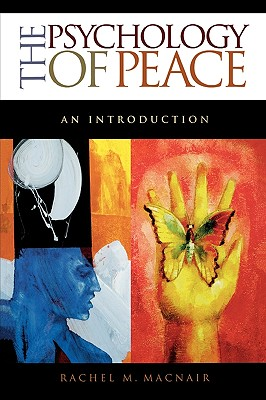 The Psychology of Peace: An Introduction - Macnair, Rachel M