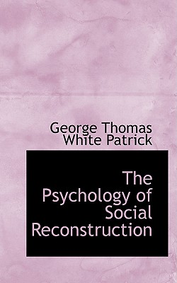The Psychology of Social Reconstruction - Thomas White Patrick, George