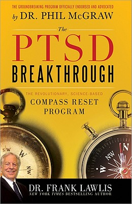 The PTSD Breakthrough: The Revolutionary, Science-Based Compass Reset Program - Lawlis, Frank, Dr.