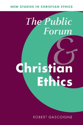The Public Forum and Christian Ethics - Gascoigne, Robert