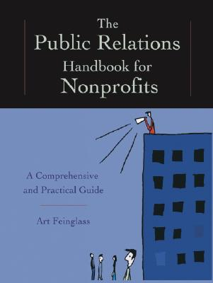 The Public Relations Handbook for Nonprofits: A Comprehensive and Practical Guide - Feinglass, Art