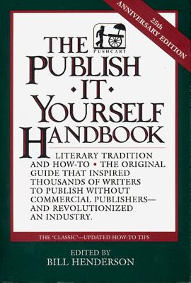 The Publish It Yourself Handbook - Henderson, Bill (Preface by)