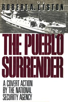 The Pueblo Surrender: A Covert Action by the National Security Agency - Liston, Robert A