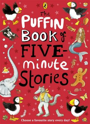 The Puffin Book of Five-minute Stories - Perrault, Charles, and Mahy, Margaret, and Ahlberg, Allan, and King-Smith, Dick, and Geras, Adele, and French, Vivian