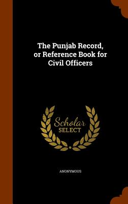 The Punjab Record, or Reference Book for Civil Officers - Anonymous