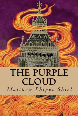 The Purple Cloud - Shiel, Matthew Phipps, and Montoto, Natalie (Editor)