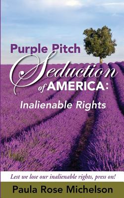 The Purple Pitch Seduction of America: Inalienable Rights - Michelson, Paula Rose