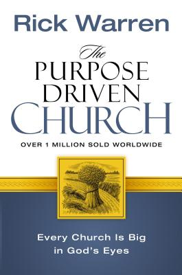 The Purpose Driven Church: Every Church Is Big in God's Eyes - Warren, Rick, D.Min.
