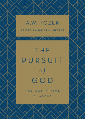 The Pursuit of God - Tozer, A W, and Snyder, James L (Editor)