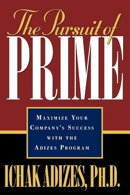 The Pursuit of Prime - Adizes, Ichak, Dr., PH.D.