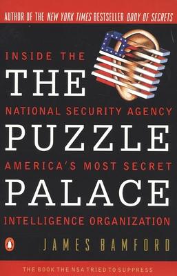 The Puzzle Palace: Inside America's Most Secret Intelligence Organization - Bamford, James