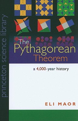 The Pythagorean Theorem: A 4,000-Year History - Maor, Eli
