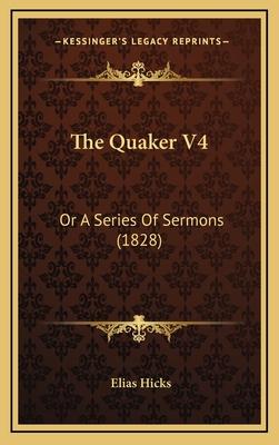 The Quaker V4: Or a Series of Sermons (1828) - Hicks, Elias