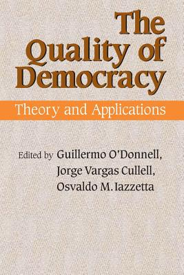 The Quality of Democracy: Theory and Applications - O'Donnell, Guillermo (Editor), and Cullell, Jorge Vargas (Editor)