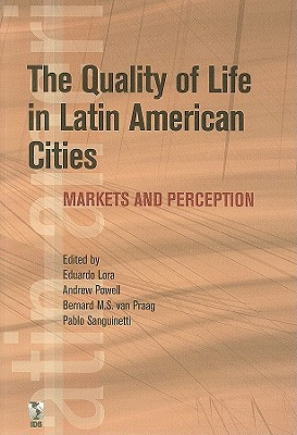 The Quality of Life in Latin American Cities - Lora, Eduardo (Editor), and Powell, Andrew, Dr. (Editor), and van Praag, Bernard M S (Editor)