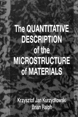 The Quantitative Description of the Microstructure of Materials - Kurzydlowski, Krzysztof Jan, and Ralph, Brian