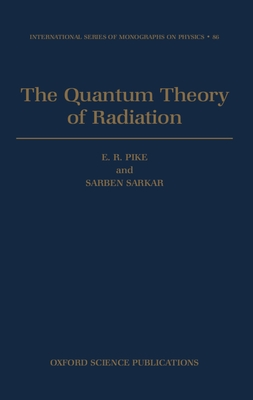 The Quantum Theory of Radiation - Pike, Sarkar, and Pike, E R, and Sarkar, Sarben